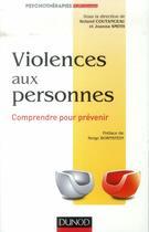 Couverture du livre « Violences aux personnes ; comprendre pour prévenir » de Roland Coutanceau et Joanna Smith aux éditions Dunod