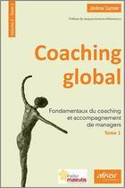 Couverture du livre « Coaching global t.2 t.1 ; fondamentaux du coaching et accompagnement de managers » de Jerome Curnier aux éditions Afnor