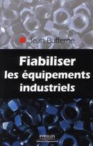 Couverture du livre « Fiabiliser les equipements industriels » de Jean Bufferne aux éditions Organisation
