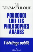 Couverture du livre « Pourquoi lire les philosophes arabes » de Ali Benmakhlouf aux éditions Albin Michel