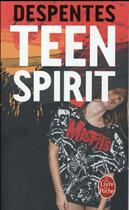 Couverture du livre « Teen spirit » de Virginie Despentes aux éditions Lgf