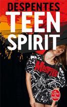 Couverture du livre « Teen spirit » de Virginie Despentes aux éditions Lgf