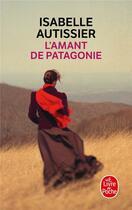 Couverture du livre « L'amant de Patagonie » de Isabelle Autissier aux éditions Lgf