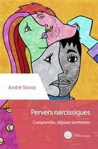 Couverture du livre « Pervers narcissiques ; comprendre, déjouer, surmonter » de Andre Sirota aux éditions Le Manuscrit