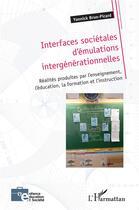 Couverture du livre « Interfaces sociétales d'émulations intergénérationnelles ; réalites produites par l'enseignement, l'éducation, la formation et l'instruction » de Yannick Brun-Picard aux éditions L'harmattan