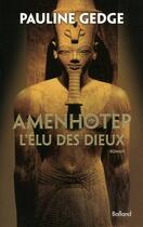 Couverture du livre « Amenhotep, l'élu des dieux » de Pauline Gedge aux éditions Balland