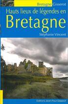 Couverture du livre « Hauts lieux de légendes en bretagne » de Stephanie Vincent aux éditions Gisserot