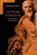 Couverture du livre « Les fils de la Réforme ; idées reçues sur les protestants » de Sebastien Fath aux éditions Le Cavalier Bleu