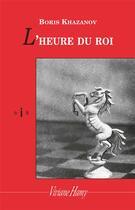 Couverture du livre « L'heure du roi » de Boris Khazanov aux éditions Viviane Hamy