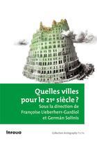 Couverture du livre « Quelles villes pour le 21e siècle? » de Francoise Lieberherr-Gardiol et German Solinis aux éditions Infolio