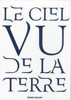 Couverture du livre « Le ciel vu de la terre » de Collectif aux éditions Inculte