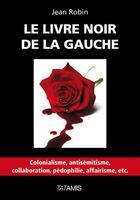 Couverture du livre « Le Livre Noir De La Gauche » de Jean Robin aux éditions Tatamis