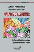 Couverture du livre « Maladie d'Alzheimer, de la mystification médicale à l'indifférenciation sociale » de Amedee-Pierre Lachal aux éditions Les Auteurs Libres