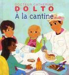 Couverture du livre « À la cantine » de Catherine Dolto et Colline Faure-Poiree aux éditions Gallimard-jeunesse