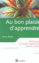 Couverture du livre « Au bon plaisir d'apprendre ; retrouver la faculte d'apprendre avec le sourire » de Bruno Hourst aux éditions Intereditions
