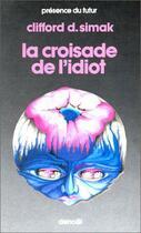 Couverture du livre « La croisade de l'idiot » de Clifford Donald Simak aux éditions Denoel