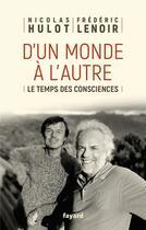 Couverture du livre « D'un monde à l'autre ; le temps des consciences » de Nicolas Hulot et Frederic Lenoir aux éditions Fayard