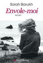 Couverture du livre « Envole-moi » de Sarah Barukh aux éditions Albin Michel