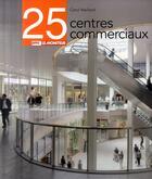 Couverture du livre « 25 centres commerciaux » de Carol Maillard aux éditions Le Moniteur