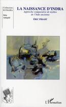 Couverture du livre « La naissance d'Indra ; approche comparative de mythes de l'Inde ancienne » de Eric Pirart aux éditions L'harmattan