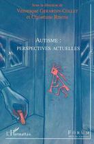 Couverture du livre « Autisme ; Perpectives Actuelles » de Veronique Gerardin-Collet aux éditions L'harmattan