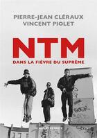 Couverture du livre « NTM dans la fièvre du suprême » de Vincent Piolet et Pierre-Jean Cleraux aux éditions Le Mot Et Le Reste