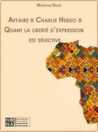 Couverture du livre « Affaire « Charlie Hebdo » Quant la liberté d'expression est sélective » de Makhtar Diouf aux éditions Nouvelles Editions Numeriques Africaines