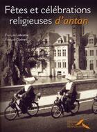 Couverture du livre « Fêtes et célébrations religieuses d'antan » de Francois Lebrette aux éditions Presses De La Renaissance