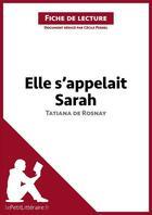 Couverture du livre « Fiche de lecture ; elle s'appelait Sarah de Tatiana de Rosnay ; analyse complète de l'oeuvre et résumé » de Cecile Perrel aux éditions Lepetitlitteraire.fr