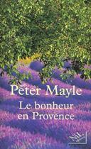Couverture du livre « Le bonheur en provence » de Peter Mayle aux éditions Nil