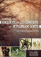 Couverture du livre « Enquête sur les sorciers et jeteurs de sort en France aujourd'hui » de Dominique Camus aux éditions Bussiere