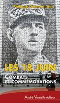 Couverture du livre « Les 18 juin ; combats et commémorations » de Philippe Oulmont aux éditions Andre Versaille