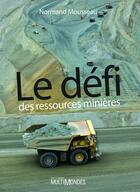 Couverture du livre « Le défi des ressources minières » de Normand Mousseau aux éditions Multimondes