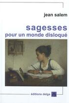 Couverture du livre « Sagesses Pour Un Monde Disloque » de Jean Salem aux éditions Delga