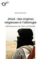 Couverture du livre « Jihad : des origines religieuses à l'idéologie ; idées reçues sur une notion controversée » de Myriam Benraad aux éditions Le Cavalier Bleu