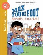 Couverture du livre « Max fou de foot T.7 ; bienvenue au club ! » de Vincent Caut et Gwenaelle Boulet aux éditions Bayard Jeunesse