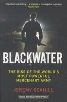 Couverture du livre « BLACKWATER - THE RISE OF THE WORLD''S MOST POWERFUL MERCENARY ARMY » de Jeremy Scahill aux éditions Serpent's Tail