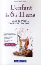 Couverture du livre « L'enfant de 6 à 11 ans ; l'âge de raison, une étape cruciale... » de Gilles-Marie Valet aux éditions Larousse
