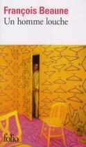 Couverture du livre « Un homme louche » de Francois Beaune aux éditions Gallimard
