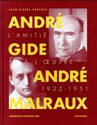 Couverture du livre « André Gide et André Malraux ; l'amitié à l'oeuvre (1922-1951) » de Jean-Pierre Prevost aux éditions Gallimard