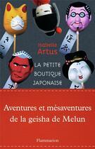 Couverture du livre « La petite boutique japonaise ; aventures et mésaventures de la geisha de Melun » de Isabelle Artus aux éditions Flammarion