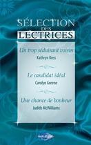 Couverture du livre « Un trop séduisant voisin ; le candidat idéal ; une chance de bonheur » de Judith Mcwilliams et Kathryn Ross et Carolyn Greene aux éditions Harlequin