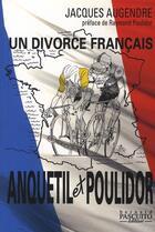 Couverture du livre « Un divorce français ; Anquetil et Poulidor » de Jacques Augendre aux éditions Bernard Pascuito