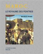 Couverture du livre « Maroc ; le royaume des peintres » de Maurice Arama aux éditions Non Lieu