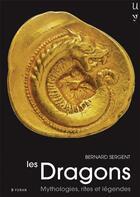 Couverture du livre « Les dragons ; mythologie, rites et légendes » de Bernard Sergent aux éditions Yoran Embanner
