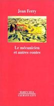 Couverture du livre « Le mécanicien et autres contes » de Jean Ferry aux éditions Calmann-levy