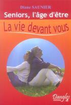 Couverture du livre « Seniors, l'âge d'être » de Diane Saunier aux éditions Dangles