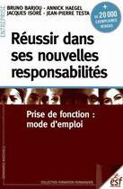 Couverture du livre « Réussir dans ses nouvelles responsabilités ; prise de fonction : mode d'emploi » de Annick Haegel et Bruno Barjou et Jacques Isore et Jean-Pierre Testa aux éditions Esf