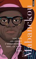 Couverture du livre « Tant que les arbres s'enracineront dans la terre ; Congo » de Alain Mabanckou aux éditions Points