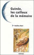 Couverture du livre « Guinée, les cailloux de la mémoire » de Nadine Bari aux éditions Karthala